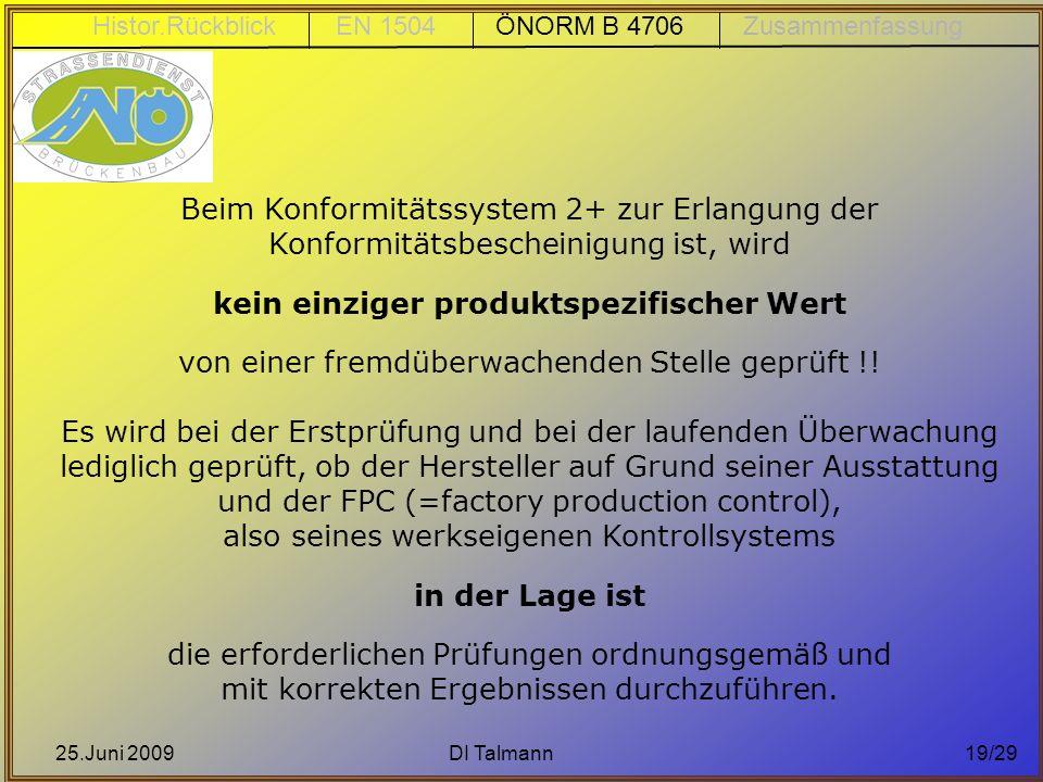 25.Juni 2009DI Talmann19/29 Beim Konformitätssystem 2+ zur Erlangung der Konformitätsbescheinigung ist, wird kein einziger produktspezifischer Wert vo