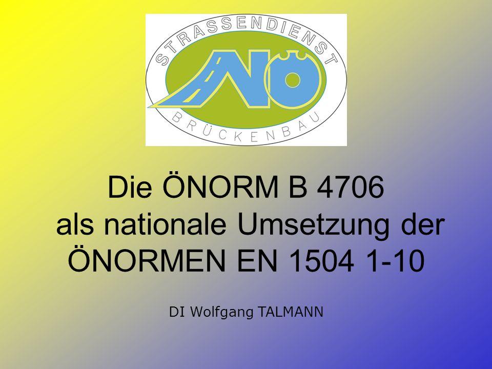Die ÖNORM B 4706 als nationale Umsetzung der ÖNORMEN EN 1504 1-10 DI Wolfgang TALMANN