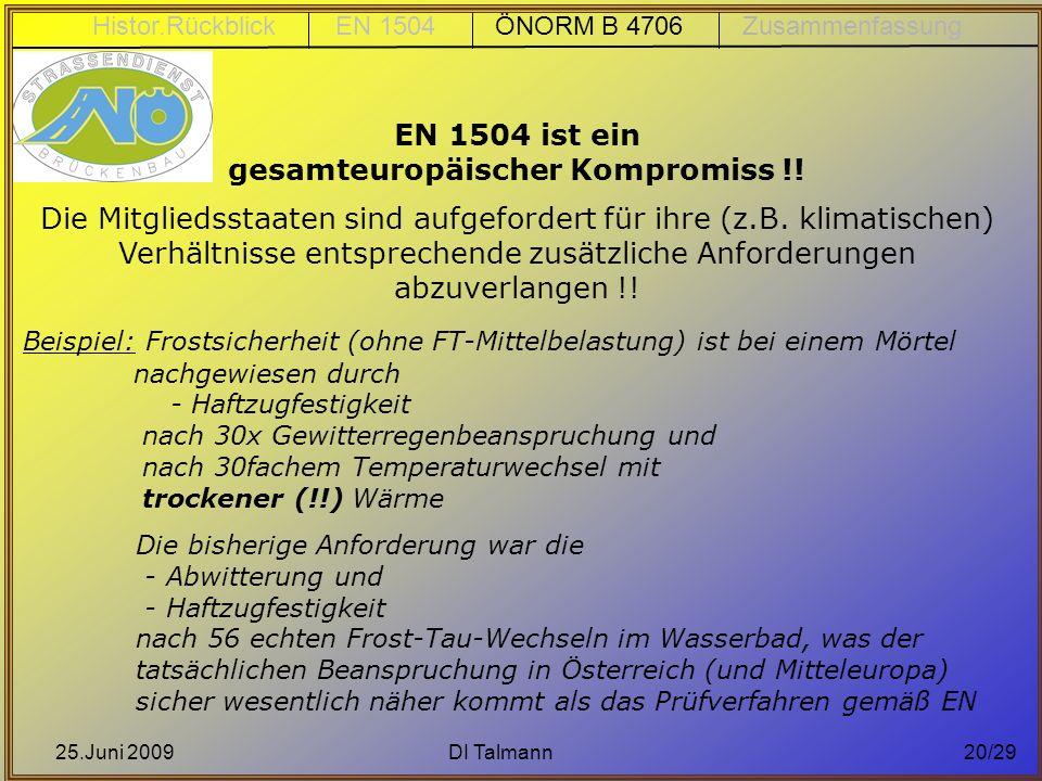 25.Juni 2009DI Talmann20/29 EN 1504 ist ein gesamteuropäischer Kompromiss !! Die Mitgliedsstaaten sind aufgefordert für ihre (z.B. klimatischen) Verhä