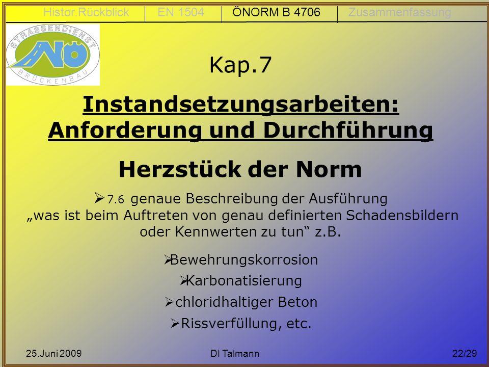 25.Juni 2009DI Talmann22/29 Kap.7 Instandsetzungsarbeiten: Anforderung und Durchführung Herzstück der Norm 7.6 genaue Beschreibung der Ausführung was