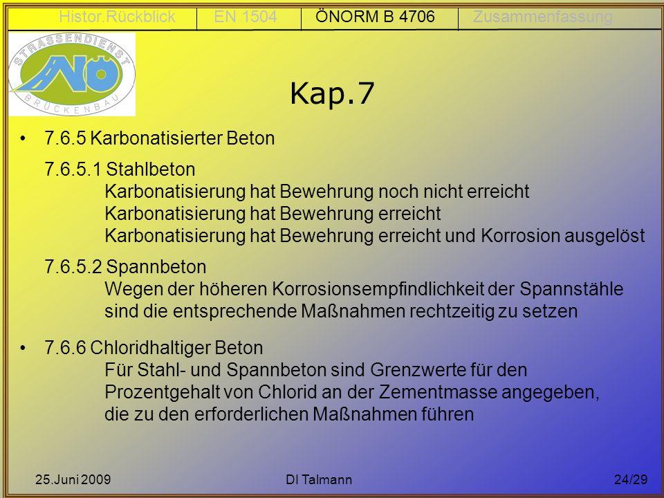 25.Juni 2009DI Talmann24/29 7.6.5 Karbonatisierter Beton 7.6.5.1 Stahlbeton Karbonatisierung hat Bewehrung noch nicht erreicht Karbonatisierung hat Be