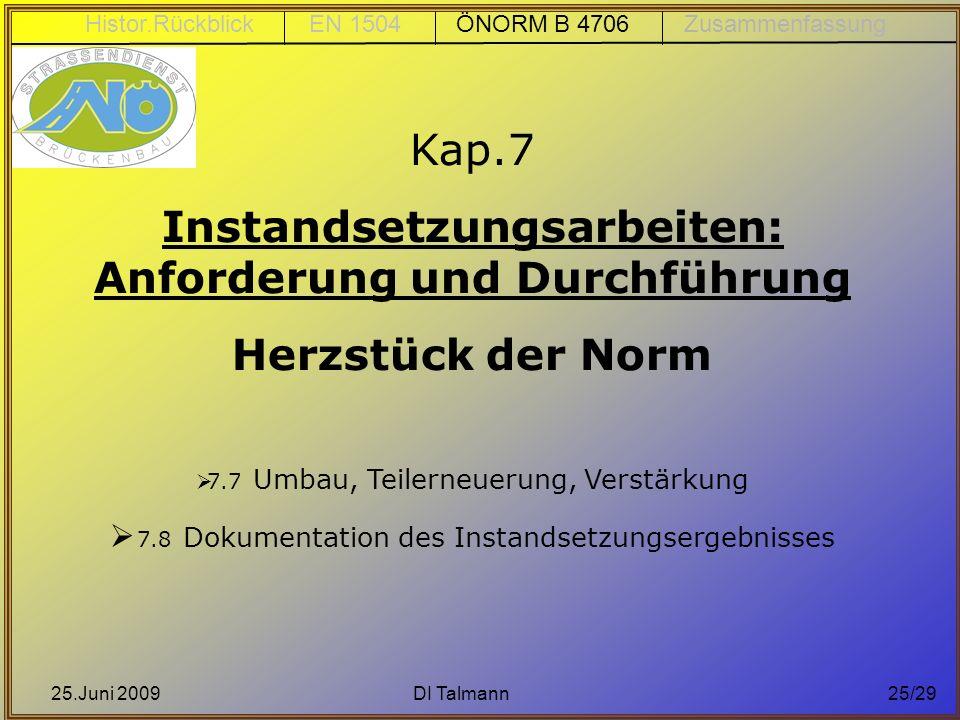 25.Juni 2009DI Talmann25/29 Kap.7 Instandsetzungsarbeiten: Anforderung und Durchführung Herzstück der Norm 7.7 Umbau, Teilerneuerung, Verstärkung 7.8
