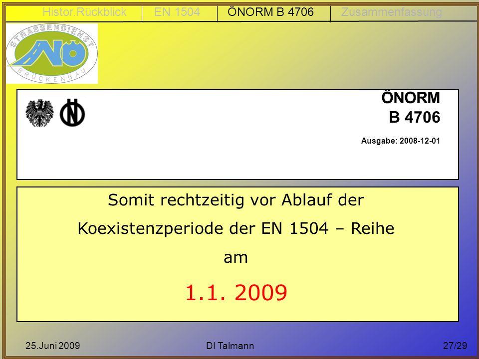 25.Juni 2009DI Talmann27/29 ÖNORM B 4706 Ausgabe: 2008-12-01 Somit rechtzeitig vor Ablauf der Koexistenzperiode der EN 1504 – Reihe am 1.1. 2009 Histo
