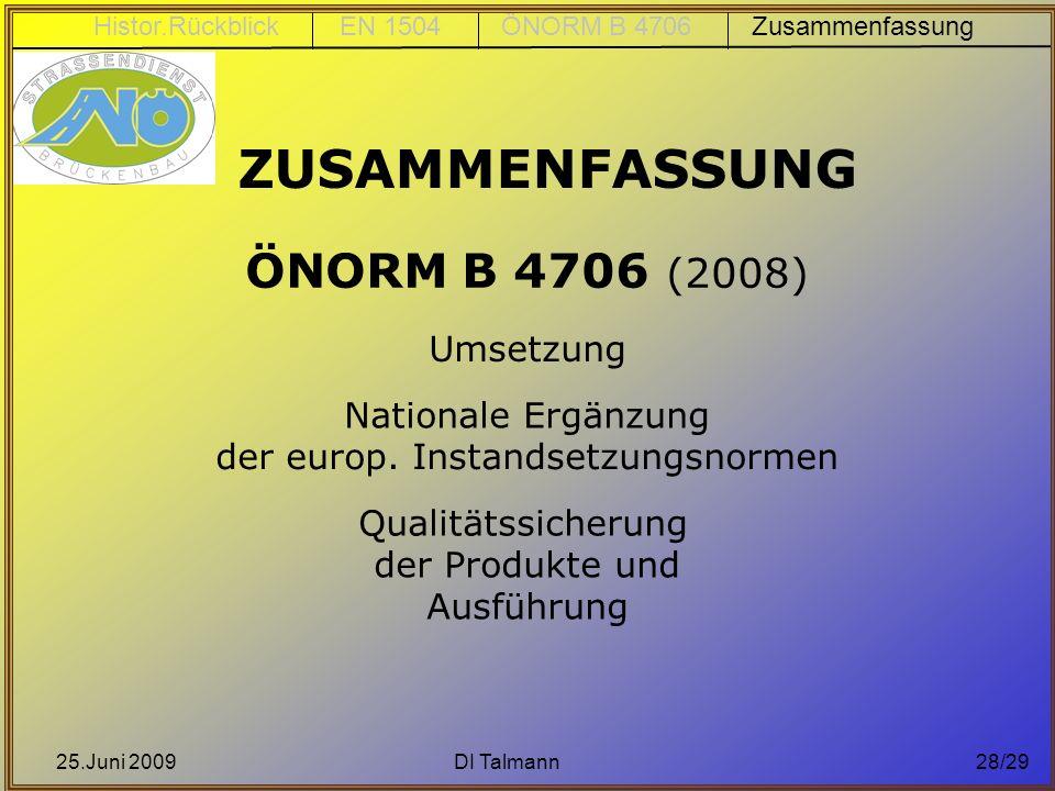 25.Juni 2009DI Talmann28/29 ÖNORM B 4706 (2008) Umsetzung Nationale Ergänzung der europ. Instandsetzungsnormen Qualitätssicherung der Produkte und Aus