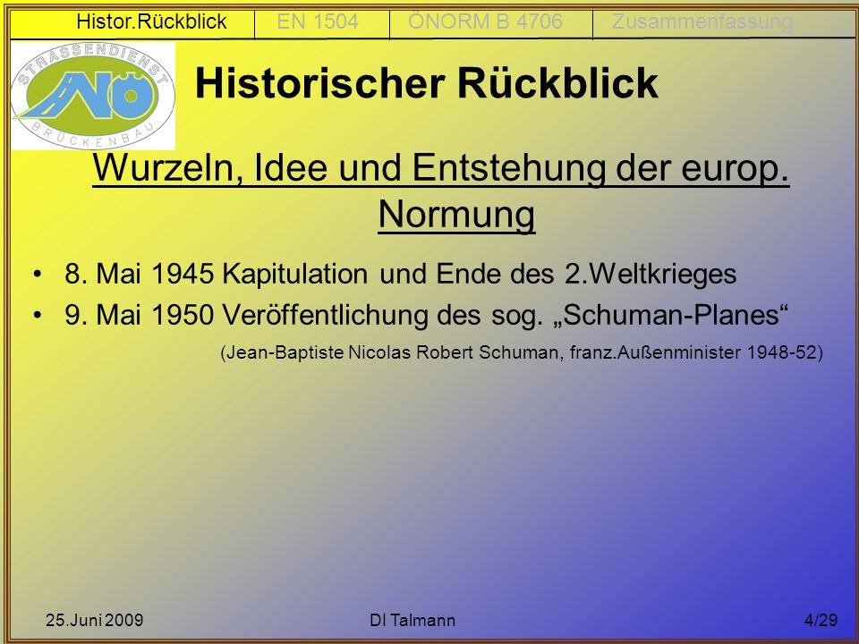25.Juni 2009DI Talmann4/29 Historischer Rückblick Wurzeln, Idee und Entstehung der europ. Normung 8. Mai 1945 Kapitulation und Ende des 2.Weltkrieges