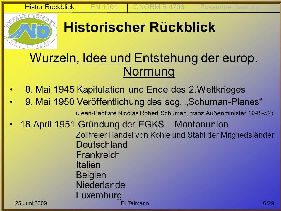 25.Juni 2009DI Talmann6/29 Historischer Rückblick Wurzeln, Idee und Entstehung der europ. Normung 8. Mai 1945 Kapitulation und Ende des 2.Weltkrieges