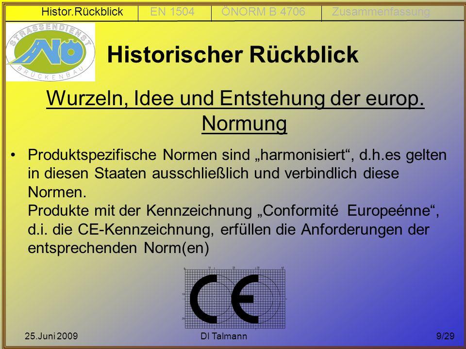 25.Juni 2009DI Talmann9/29 Historischer Rückblick Wurzeln, Idee und Entstehung der europ. Normung Produktspezifische Normen sind harmonisiert, d.h.es
