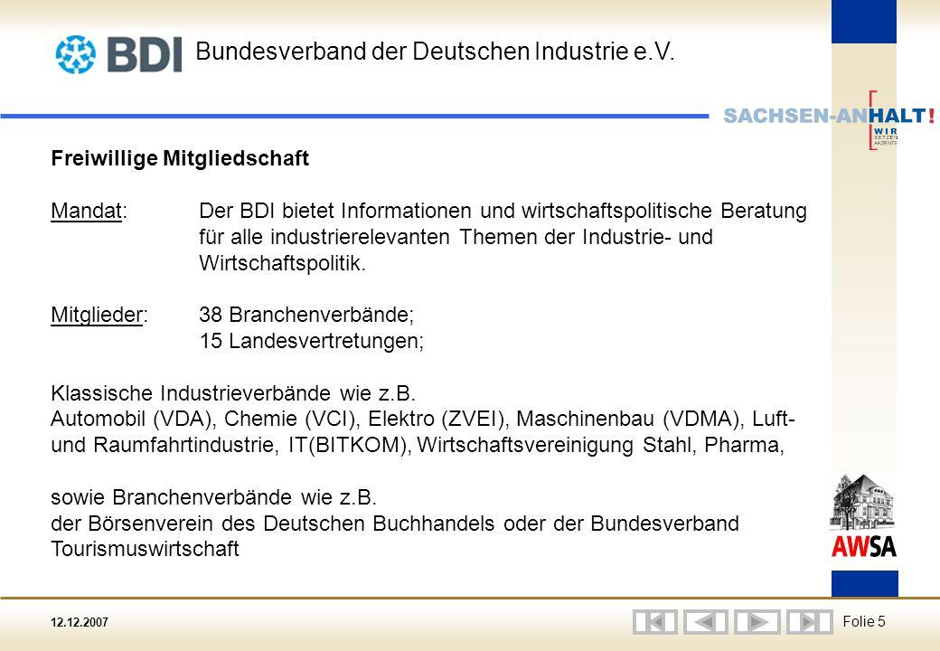 12.12.2007 Folie 5 Freiwillige Mitgliedschaft Mandat:Der BDI bietet Informationen und wirtschaftspolitische Beratung für alle industrierelevanten Themen der Industrie- und Wirtschaftspolitik.