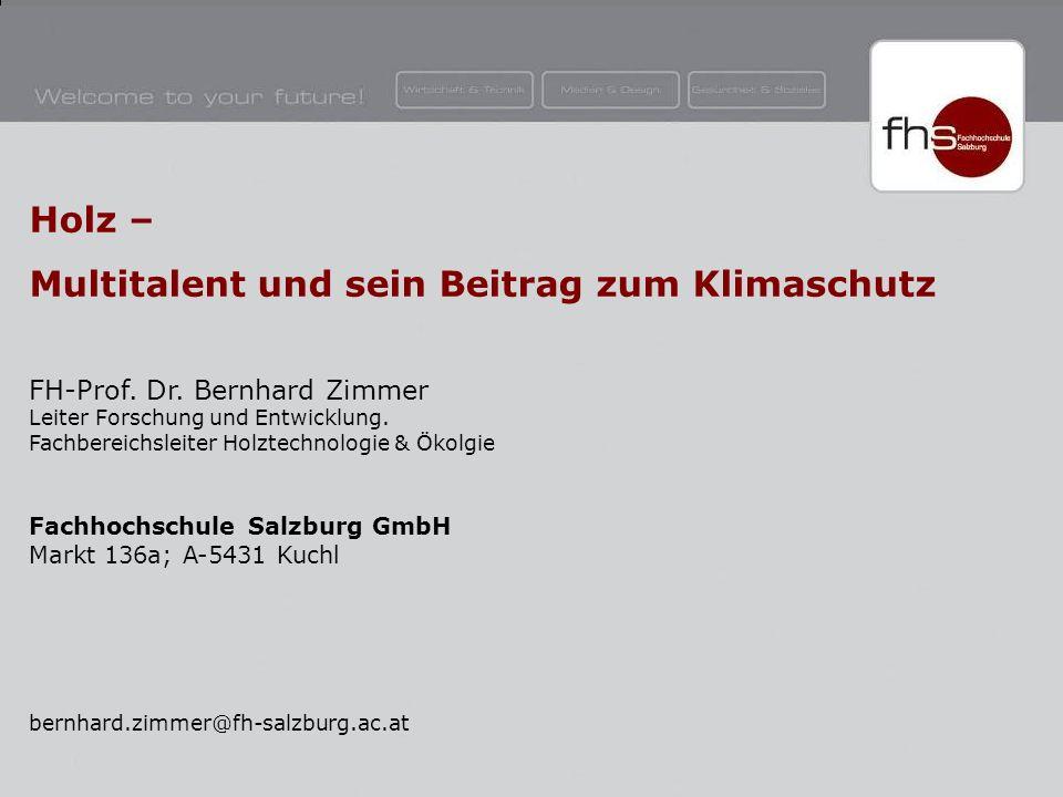 © FH-Prof. Dr. Bernhard Zimmer Holz – Multitalent und sein Beitrag zum Klimaschutz FH-Prof. Dr. Bernhard Zimmer Leiter Forschung und Entwicklung. Fach