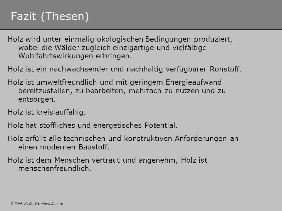 © FH-Prof. Dr. Bernhard Zimmer Fazit (Thesen) Holz wird unter einmalig ökologischen Bedingungen produziert, wobei die Wälder zugleich einzigartige und