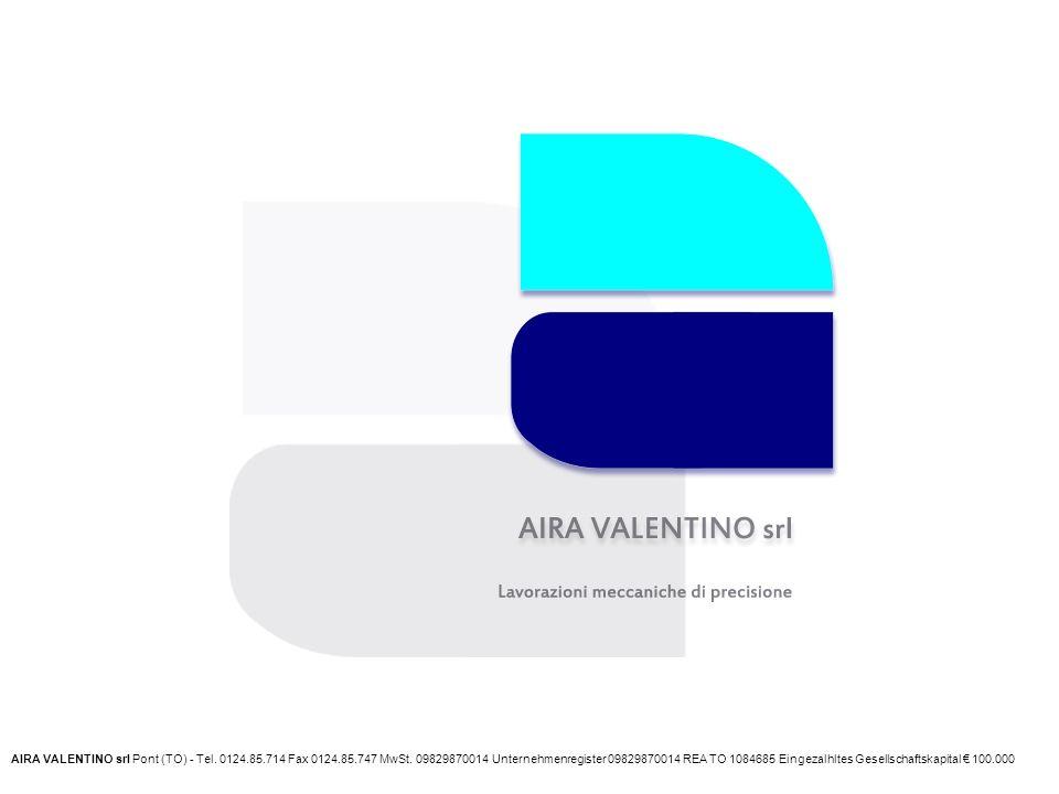 AIRA VALENTINO srl Pont (TO) - Tel. 0124.85.714 Fax 0124.85.747 MwSt.