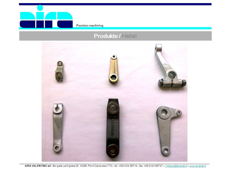 Produkte / Hebel AIRA VALENTINO srl - Borgata Lantigliera 28, 10085, Pont Canavese (TO) - tel. +39 0124 85714 - fax +39 0124 85747 – infoaira@airanet.