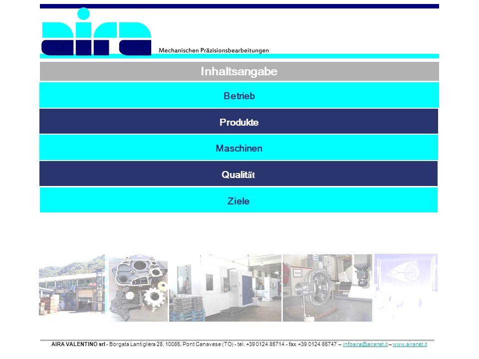 Inhaltsangabe Betrieb Produkte Maschinen Qualit ät AIRA VALENTINO srl - Borgata Lantigliera 28, 10085, Pont Canavese (TO) - tel. +39 0124 85714 - fax