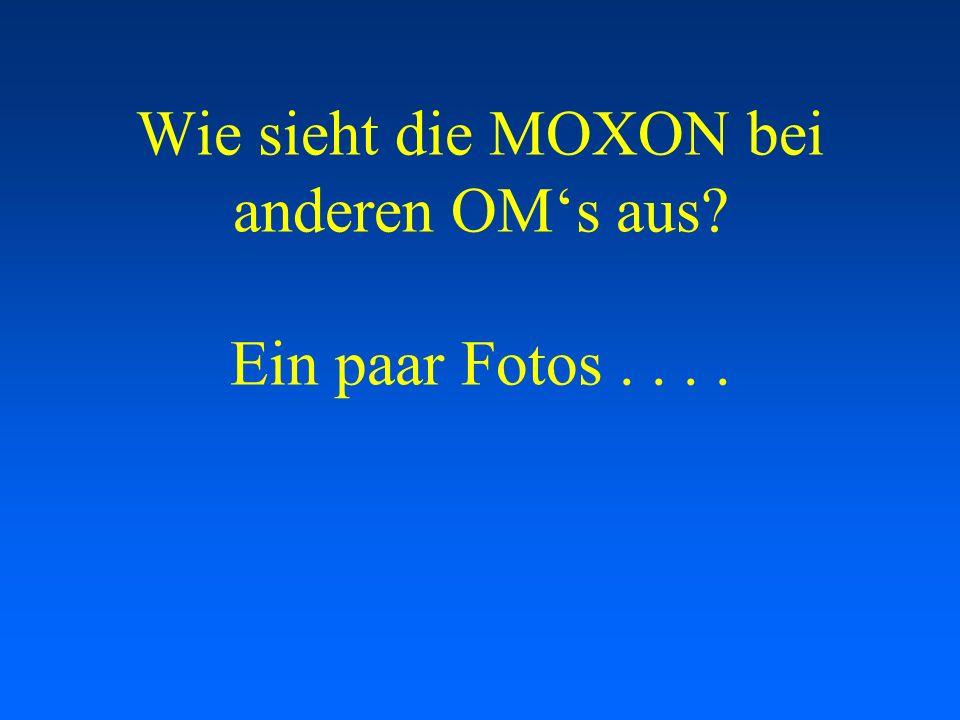 Wie sieht die MOXON bei anderen OMs aus? Ein paar Fotos....