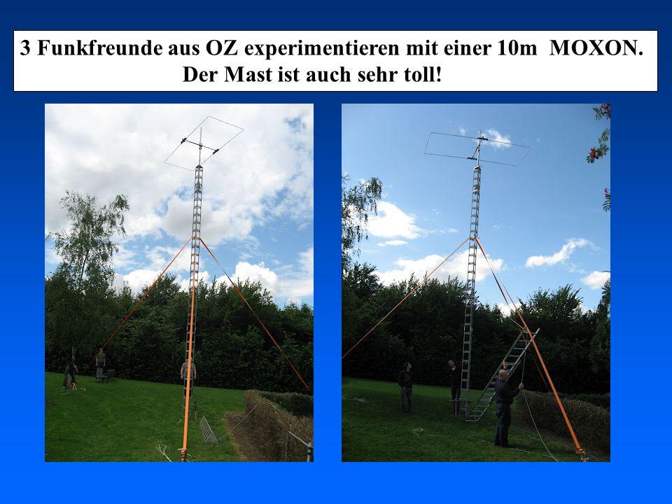 3 Funkfreunde aus OZ experimentieren mit einer 10m MOXON. Der Mast ist auch sehr toll!
