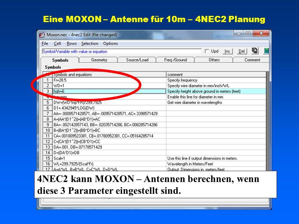 Eine MOXON – Antenne für 10m – 4NEC2 Planung 4NEC2 kann MOXON – Antennen berechnen, wenn diese 3 Parameter eingestellt sind.
