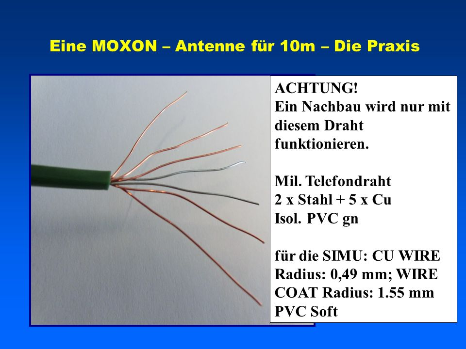 Eine MOXON – Antenne für 10m – Die Praxis ACHTUNG! Ein Nachbau wird nur mit diesem Draht funktionieren. Mil. Telefondraht 2 x Stahl + 5 x Cu Isol. PVC