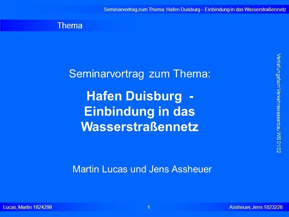 Thema Seminarvortrag zum Thema: Hafen Duisburg – Einbindung in das Wasserstraßennetz Lucas, Martin 18242981 Assheuer, Jens 1823228 Vertiefungsfach Ver