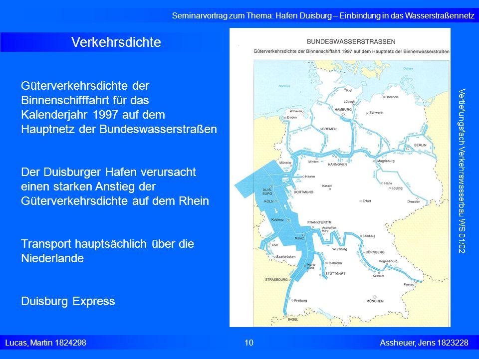 Verkehrsdichte Seminarvortrag zum Thema: Hafen Duisburg – Einbindung in das Wasserstraßennetz Lucas, Martin 1824298 10 Assheuer, Jens 1823228 Vertiefu