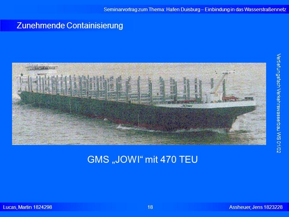 Zunehmende Containisierung Seminarvortrag zum Thema: Hafen Duisburg – Einbindung in das Wasserstraßennetz Lucas, Martin 1824298 18 Assheuer, Jens 1823