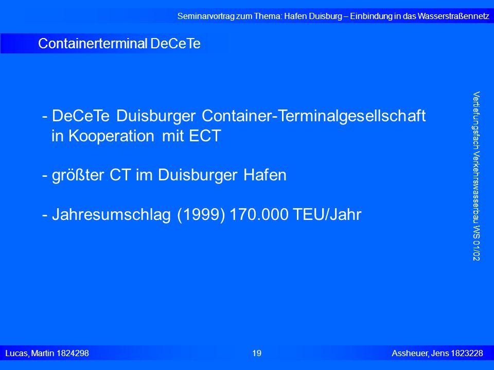 Containerterminal DeCeTe Seminarvortrag zum Thema: Hafen Duisburg – Einbindung in das Wasserstraßennetz Lucas, Martin 1824298 19 Assheuer, Jens 182322