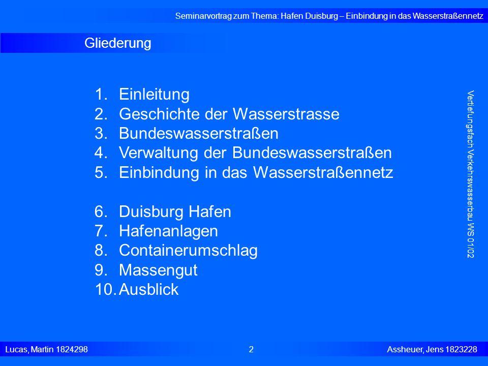 Einleitung Seminarvortrag zum Thema: Hafen Duisburg – Einbindung in das Wasserstraßennetz Lucas, Martin 1824298 3 Assheuer, Jens 1823228 Vertiefungsfach Verkehrswasserbau WS 01/02 Der Duisburger Hafen ist ideal gelegen im Schnittpunkt der Ströme von Nord nach Süd (Rhein) und von West nach Ost (Ruhr) In einem Umkreis von nur 50 km um Duisburg haben 15 Millionen Menschen ihren Lebensraum.