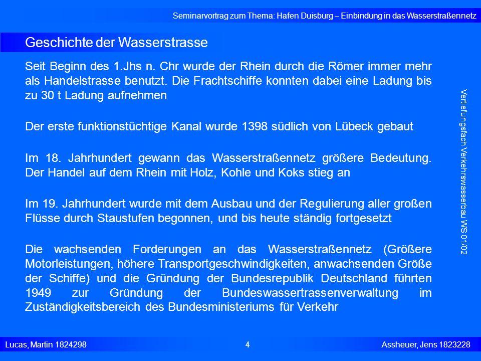 Geschichte der Wasserstrasse Seminarvortrag zum Thema: Hafen Duisburg – Einbindung in das Wasserstraßennetz Lucas, Martin 1824298 4 Assheuer, Jens 182