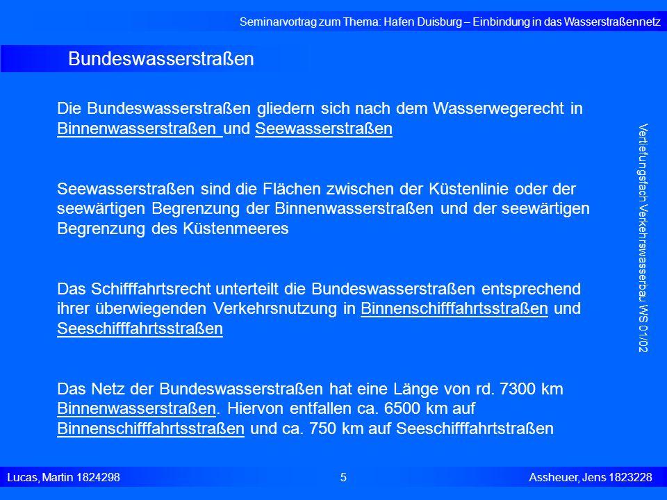 Verwaltung der Bundeswasserstraßen Seminarvortrag zum Thema: Hafen Duisburg – Einbindung in das Wasserstraßennetz Lucas, Martin 1824298 6 Assheuer, Jens 1823228 Vertiefungsfach Verkehrswasserbau WS 01/02 Gemäß Art.