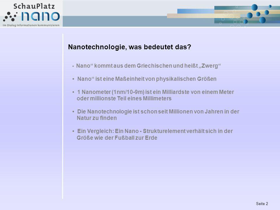 Seite 2 Nanotechnologie, was bedeutet das? Nano kommt aus dem Griechischen und heißt Zwerg Nano ist eine Maßeinheit von physikalischen Größen 1 Nanome