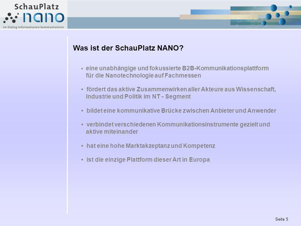Seite 5 Was ist der SchauPlatz NANO? eine unabhängige und fokussierte B2B-Kommunikationsplattform für die Nanotechnologie auf Fachmessen fördert das a