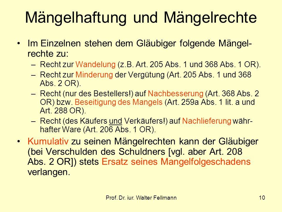 Prof. Dr. iur. Walter Fellmann10 Mängelhaftung und Mängelrechte Im Einzelnen stehen dem Gläubiger folgende Mängel- rechte zu: –Recht zur Wandelung (z.
