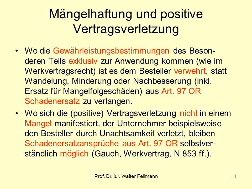 Prof. Dr. iur. Walter Fellmann11 Mängelhaftung und positive Vertragsverletzung Wo die Gewährleistungsbestimmungen des Beson- deren Teils exklusiv zur