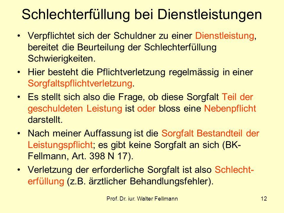 Prof. Dr. iur. Walter Fellmann12 Schlechterfüllung bei Dienstleistungen Verpflichtet sich der Schuldner zu einer Dienstleistung, bereitet die Beurteil
