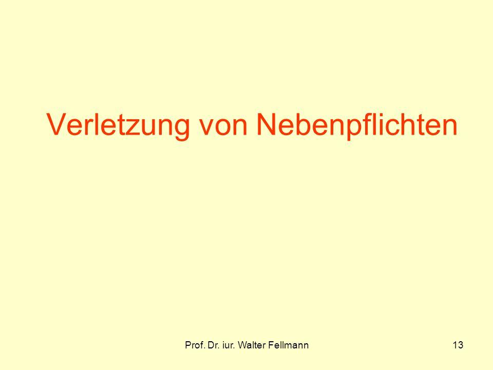 Prof. Dr. iur. Walter Fellmann13 Verletzung von Nebenpflichten