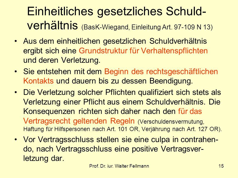 Prof. Dr. iur. Walter Fellmann15 Einheitliches gesetzliches Schuld- verhältnis (BasK-Wiegand, Einleitung Art. 97-109 N 13) Aus dem einheitlichen geset