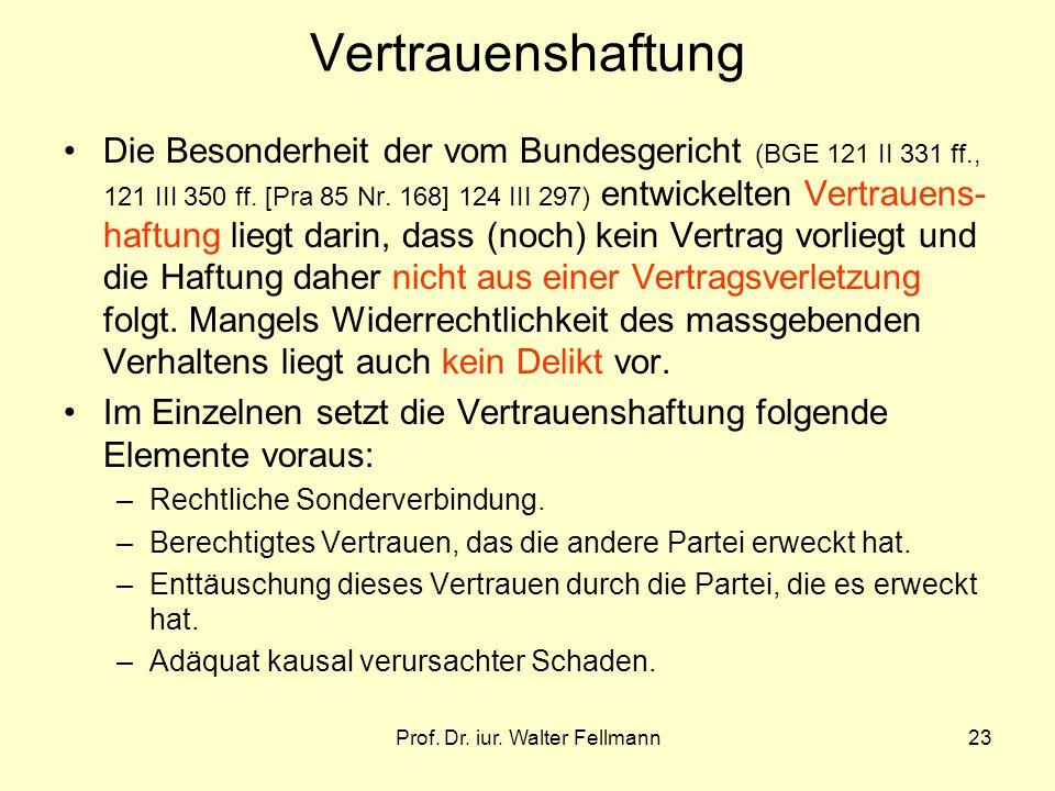 Prof. Dr. iur. Walter Fellmann23 Vertrauenshaftung Die Besonderheit der vom Bundesgericht (BGE 121 II 331 ff., 121 III 350 ff. [Pra 85 Nr. 168] 124 II