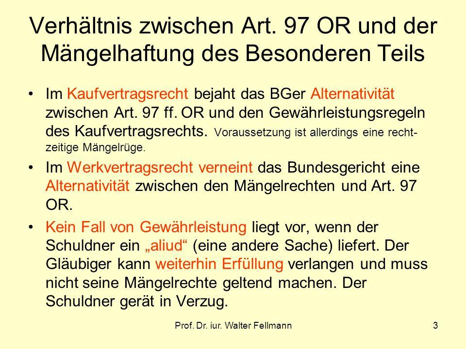 Prof. Dr. iur. Walter Fellmann3 Verhältnis zwischen Art. 97 OR und der Mängelhaftung des Besonderen Teils Im Kaufvertragsrecht bejaht das BGer Alterna