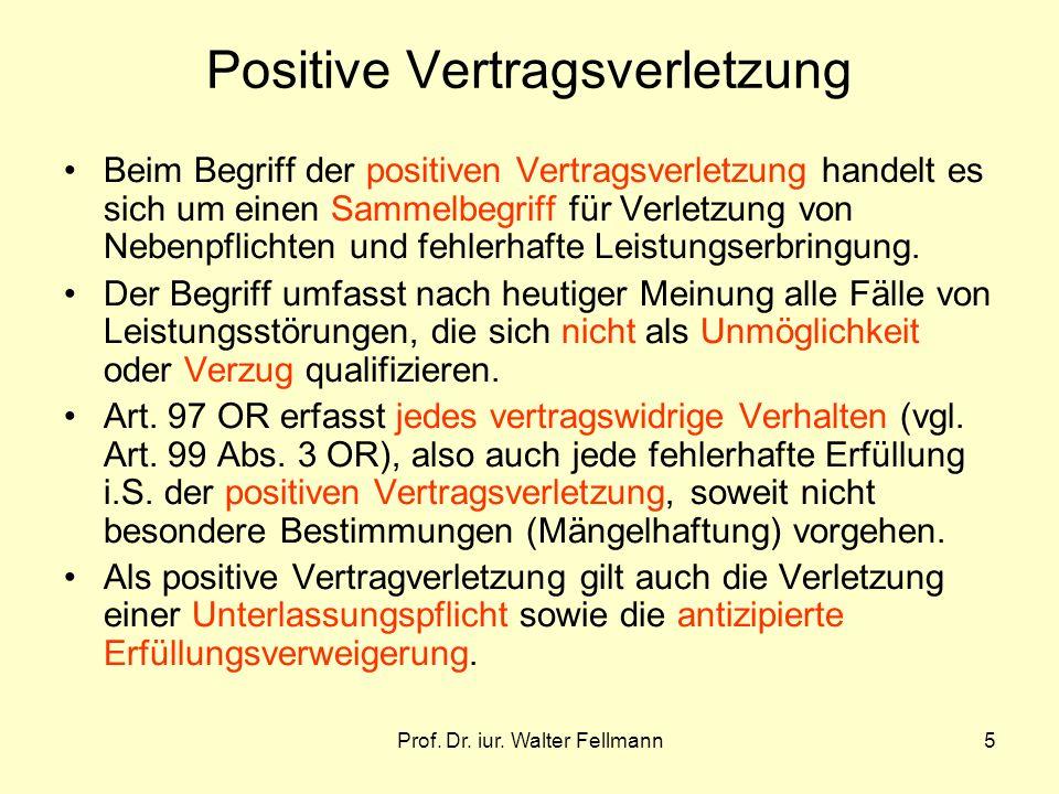 Prof. Dr. iur. Walter Fellmann5 Positive Vertragsverletzung Beim Begriff der positiven Vertragsverletzung handelt es sich um einen Sammelbegriff für V