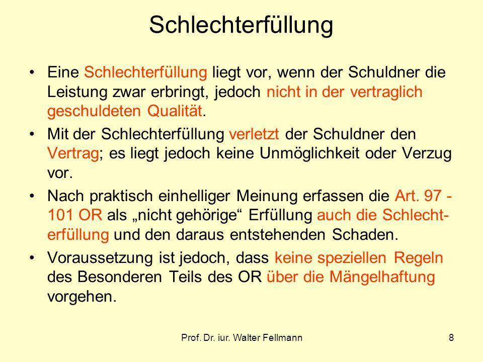 Prof. Dr. iur. Walter Fellmann8 Schlechterfüllung Eine Schlechterfüllung liegt vor, wenn der Schuldner die Leistung zwar erbringt, jedoch nicht in der