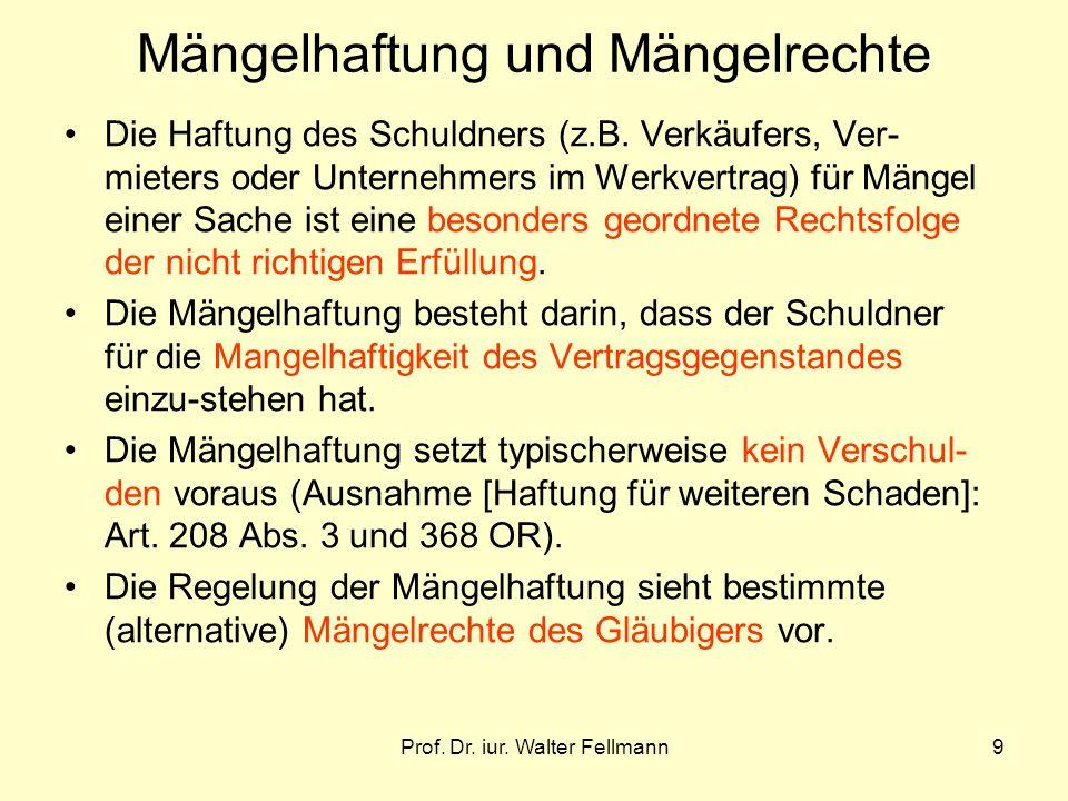 Prof. Dr. iur. Walter Fellmann9 Mängelhaftung und Mängelrechte Die Haftung des Schuldners (z.B. Verkäufers, Ver- mieters oder Unternehmers im Werkvert
