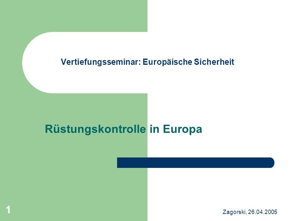 Zagorski, 26.04.2005 1 Vertiefungsseminar: Europäische Sicherheit Rüstungskontrolle in Europa