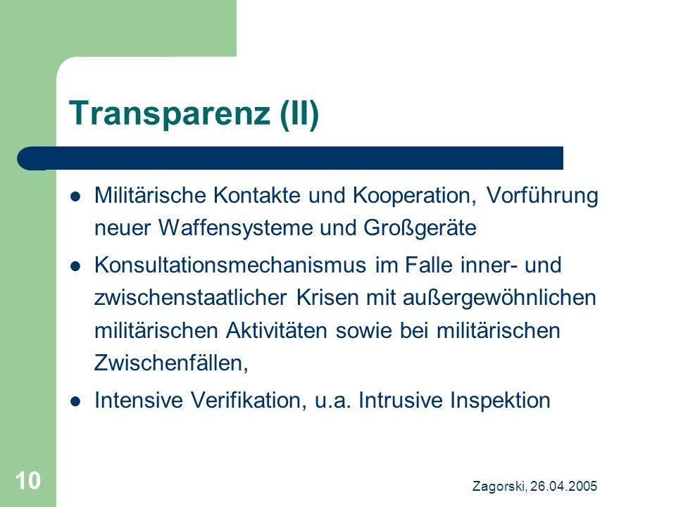 Zagorski, 26.04.2005 10 Transparenz (II) Militärische Kontakte und Kooperation, Vorführung neuer Waffensysteme und Großgeräte Konsultationsmechanismus