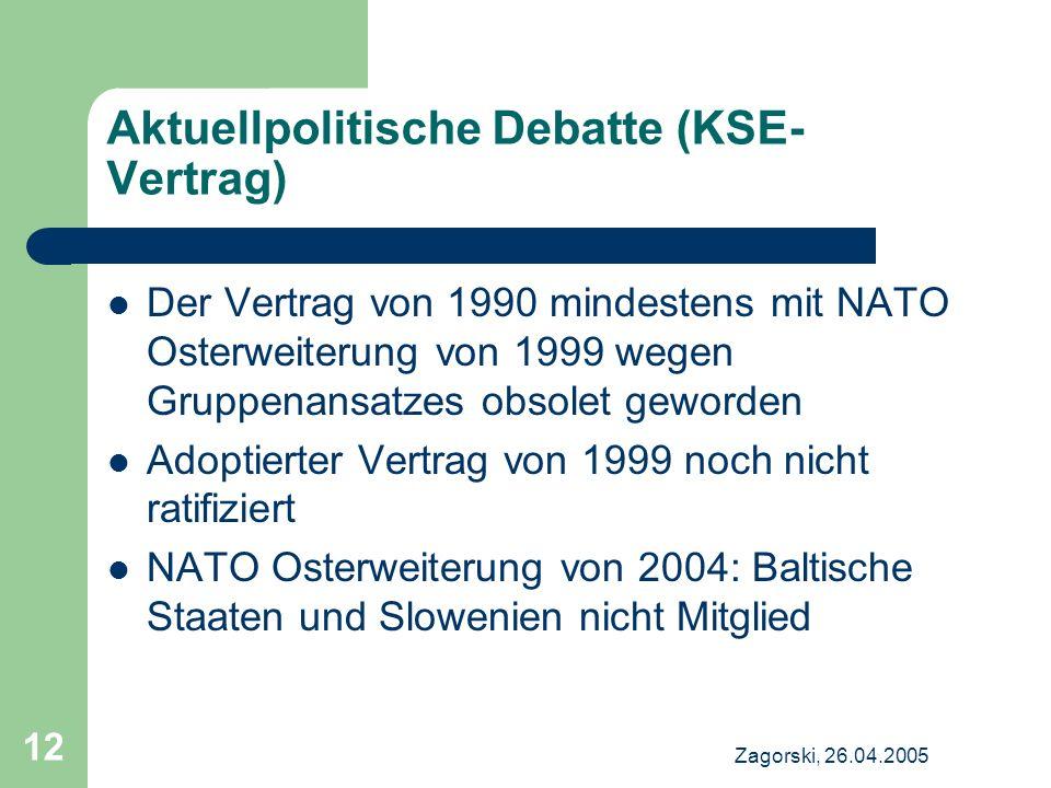 Zagorski, 26.04.2005 12 Aktuellpolitische Debatte (KSE- Vertrag) Der Vertrag von 1990 mindestens mit NATO Osterweiterung von 1999 wegen Gruppenansatze