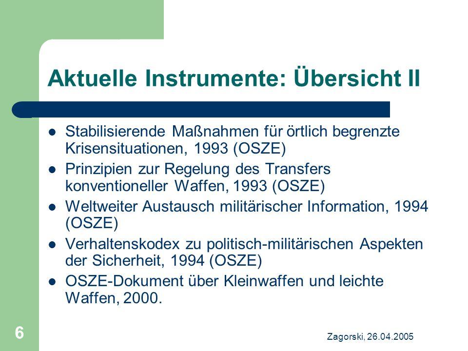 Zagorski, 26.04.2005 6 Aktuelle Instrumente: Übersicht II Stabilisierende Maßnahmen für örtlich begrenzte Krisensituationen, 1993 (OSZE) Prinzipien zu