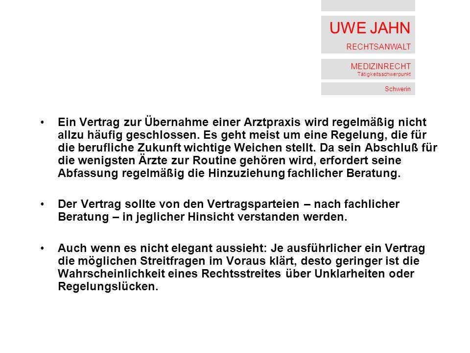 UWE JAHN RECHTSANWALT MEDIZINRECHT Tätigkeitsschwerpunkt Schwerin Ein Vertrag zur Übernahme einer Arztpraxis wird regelmäßig nicht allzu häufig geschlossen.