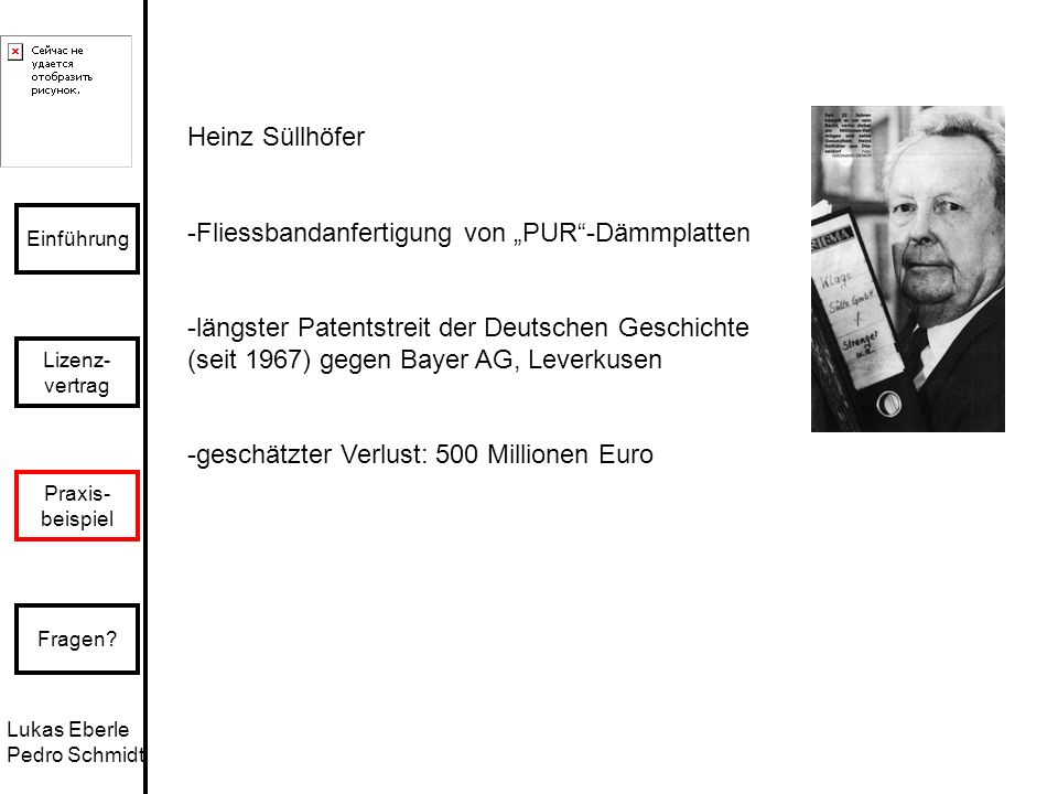 Lukas Eberle Pedro Schmidt Einführung Lizenz- vertrag Praxis- beispiel Fragen? Heinz Süllhöfer -Fliessbandanfertigung von PUR-Dämmplatten -längster Pa