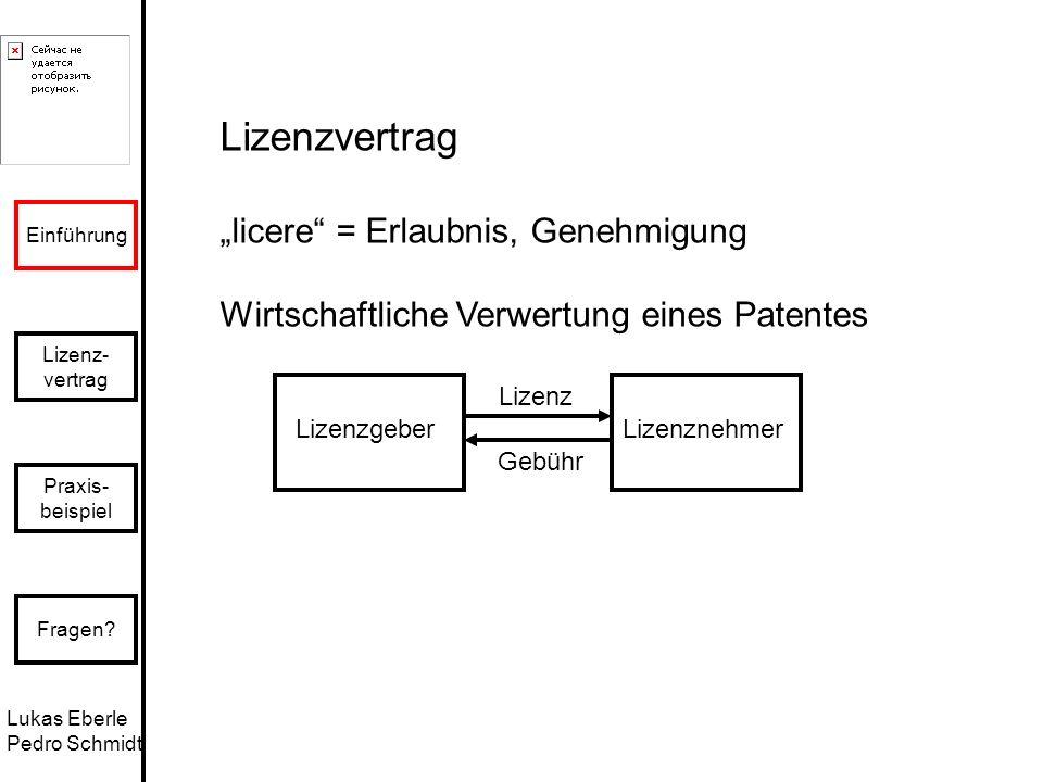 Lukas Eberle Pedro Schmidt Einführung Lizenz- vertrag Praxis- beispiel Fragen? Lizenzvertrag licere = Erlaubnis, Genehmigung Wirtschaftliche Verwertun