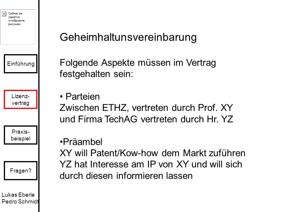 Lukas Eberle Pedro Schmidt Einführung Lizenz- vertrag Praxis- beispiel Fragen? Geheimhaltunsvereinbarung Folgende Aspekte müssen im Vertrag festgehalt