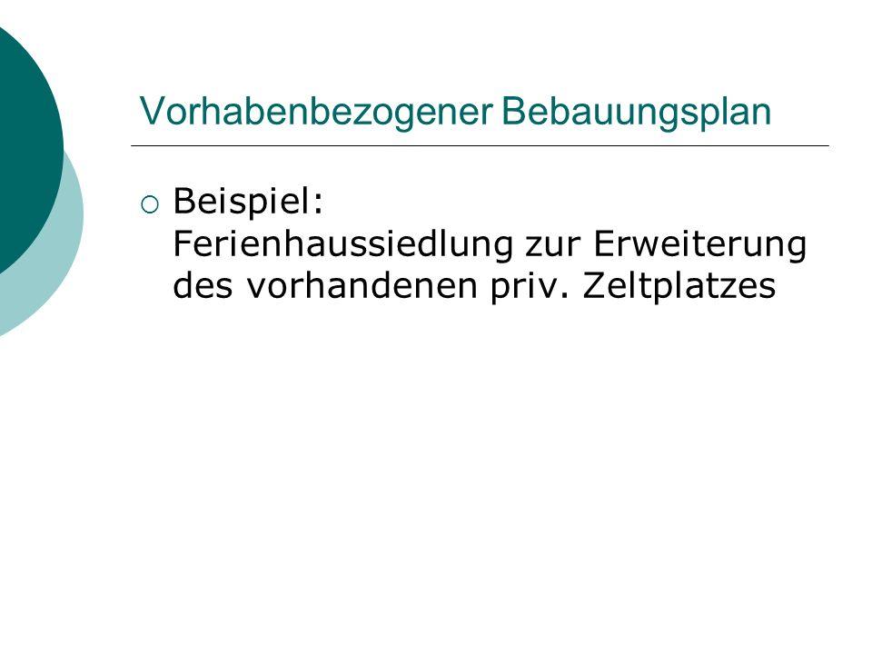 Vorhabenbezogener Bebauungsplan Beispiel: Ferienhaussiedlung zur Erweiterung des vorhandenen priv. Zeltplatzes