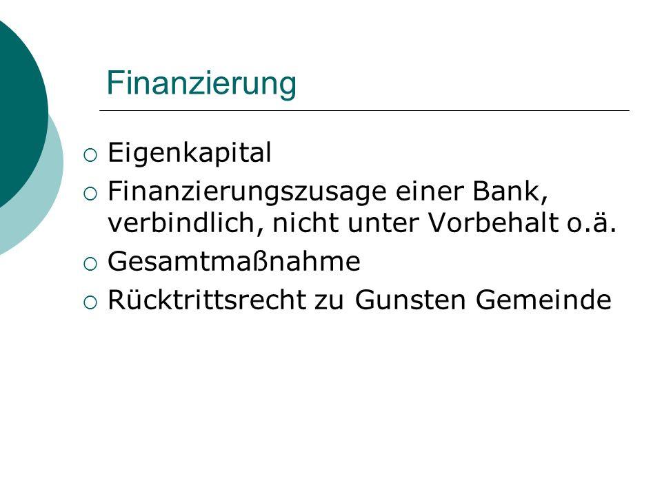 Finanzierung Eigenkapital Finanzierungszusage einer Bank, verbindlich, nicht unter Vorbehalt o.ä. Gesamtmaßnahme Rücktrittsrecht zu Gunsten Gemeinde